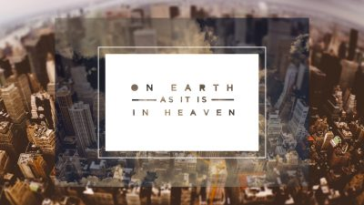 sermon-notes_ON-EARTH-AS-IT-IS-IN-HEAVEN-400x225